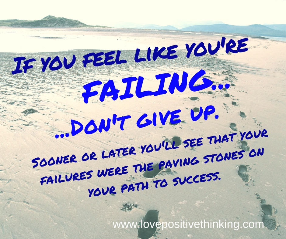 If you feel like you're failing, don't give up.